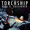 Torchship Audiobook by Karl K. Gallagher Narrated by Laura A. Gallagher