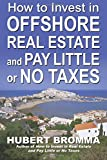 img - for How to Invest In Offshore Real Estate and Pay Little or No Taxes book / textbook / text book
