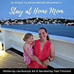 50 Things to Know Before Becoming a Stay at Home Mom: Tips Shared From a Real Life Stay at Home Mom | Lisa Rusczyk M.Ed.,Amanda Walton