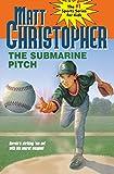 The Submarine Pitch (Matt Christopher Sports Classics)