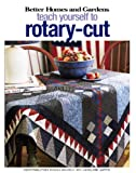 Better Homes and Gardens Teach Yourself to Rotary-Cut, Meredith Corporation, 1574865692