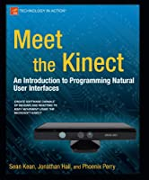 Meet the Kinect: An Introduction to Programming Natural User Interfaces Front Cover