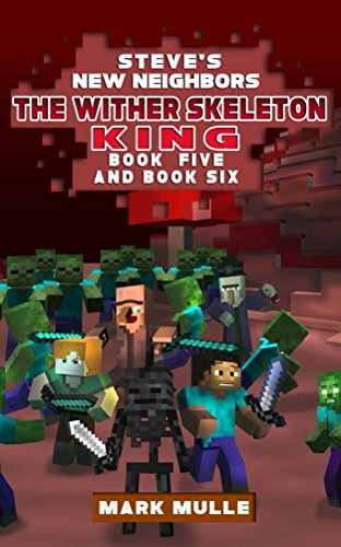 Steve's New Neighbors: The Wither Skeleton King, Book 5 and Book 6 (An Unofficial Minecraft Book for Kids Ages 9 - 12 (Preteen)