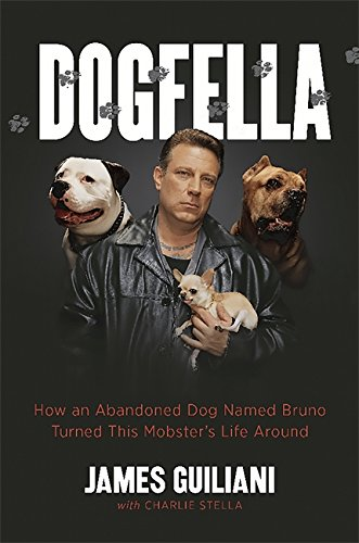 Dogfella: How an Abandoned Dog Named Bruno Turned This Mobster's Life Around--A Memoir