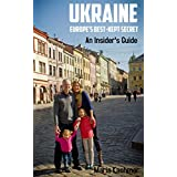 Ukraine: Europe's Best-Kept Secret: An Insider's Guide