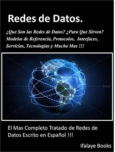 Redes De Datos. El Mas Completo Tratado De Redes De Datos Escrito En Español !!!: ¿Que Son Las Redes De Datos Y Para Que Sirven? Modelos De Referencia, Protocolos,  Interfaces, Servicios, Tecnologias