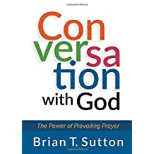 Conversation with God: The Power of Prevailing Prayer