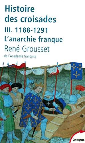 Histoire des croisades et du royaume franc de Jérusalem : Tome 3, 1188-1291 L'anarchie franque (French edition)