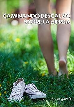 Caminando descalzo sobre la hierba (Spanish Edition) by [Garcia, Anna]