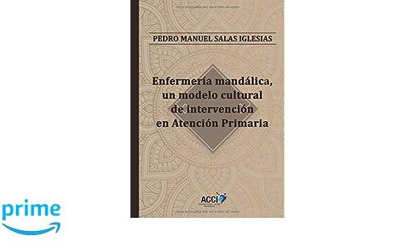 Enfermería mandálica, un modelo cultural de intervención en Atención Primaria (Spanish Edition): 9788417519957: Medicine & Health Science Books @ Amazon.com
