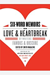 Six-Word Memoirs on Love and Heartbreak: by Writers Famous and Obscure Kindle Edition