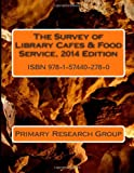 The Survey of Library Cafes and Food Service, 2014 Edition, Primary Research Group, 1574402781