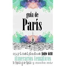 GUÍA DE PARÍS: Para viajeros primerizos y reincidentes (Spanish Edition)