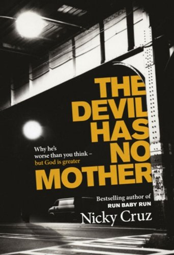 Read Online The Devil Has No Mother: Why He's Worse Than You Think- But God is Greater ebook