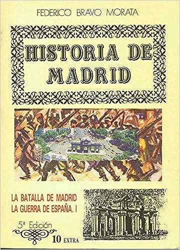 Historia de Madrid. 10. La batalla de Madrid. La guerra de España, 1: Amazon.es: Bravo Morata, Federico: Libros
