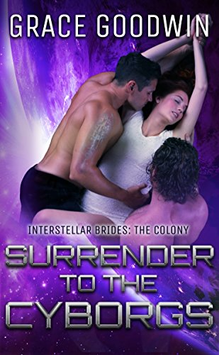 Surrender To The Cyborgs (Interstellar Brides: The Colony Book 1) by [Goodwin, Grace]