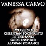 Two Sets of Christian Footprints in the Sand: God's Inspired Alaskan Love (Western Frontier Romance) | Vanessa Carvo