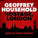 Hostage: London - The Diary of Julian Despard Audiobook by Geoffrey Household Narrated by Gabriel Wolff