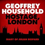 Hostage: London - The Diary of Julian Despard | Geoffrey Household