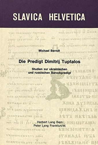 Die Predigt Dimitrij Tuptalos: Studien zur ukrainischen und russischen Barockpredigt (Slavica Helvetica) (German Edition) by Peter Lang International Academic Publishers