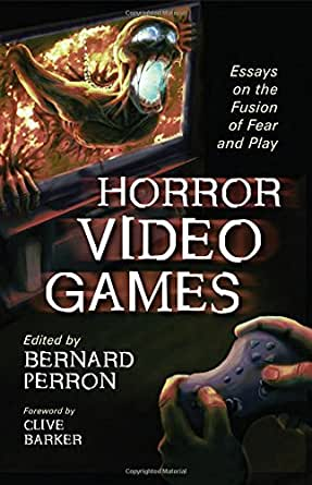 Horror Video Games Essays On The Fusion Of Fear And Play  Kindle  Horror Video Games Essays On The Fusion Of Fear And Play St Edition  Kindle Edition