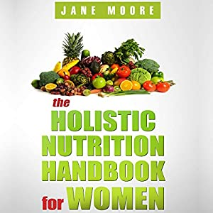 The Holistic Nutrition Handbook for Women Audiobook