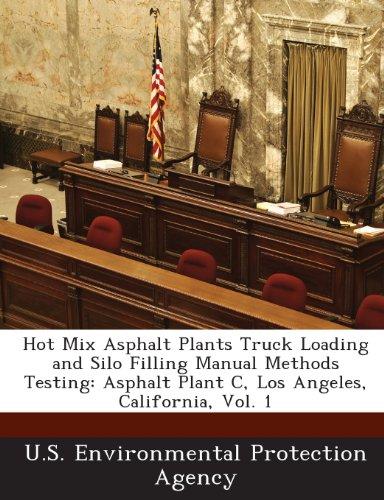 (Hot Mix Asphalt Plants Truck Loading and Silo Filling Manual Methods Testing: Asphalt Plant C, Los Angeles, California, Vol. 1)
