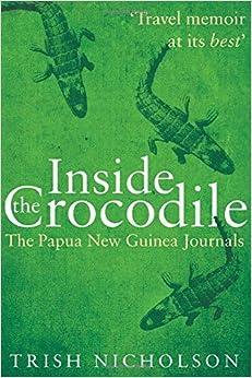 Inside the Crocodile: The Papua New Guinea Journals by Trish Nicholson (2015-07-08)