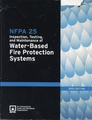 NFPA 25: Standard for the Inspection, Testing, and Maintenance of Water-Based Fire Protection Systems, 2002 Edition