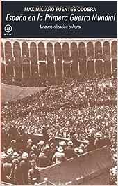 España en la Primera Guerra Mundial. Una movilización cultural Universitaria: Amazon.es: Fuentes Codera, Maximiliano: Libros