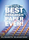 How to Write the Best Research Paper Ever!