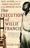 The Execution of Willie Francis: Race, Murder, and the Search for Justice in the American South by Gilbert King (2009-02-24)