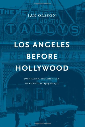 Los Angeles Before Hollywood: Journalism and American Film Culture, 1905 to 1915 (National Library of Sweden)