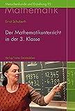 Der Mathematikunterricht in der 3.Klasse: Aufbau und fachliche Grundlagen (Menschenkunde und Erziehung)