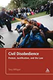 Civil Disobedience : Protest, Justification and the Law, Milligan, Tony, 1441119442