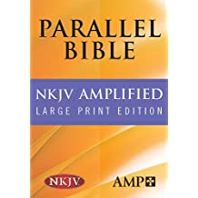 NKJV Amplified Parallel Bible: LARGE PRINT EDITION