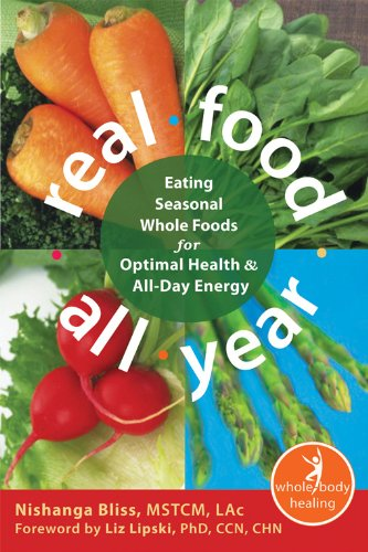 Download Real Food All Year: Eating Seasonal Whole Foods for Optimal Health and All-Day Energy (The New Harbinger Whole-Body Healing Series) ebook