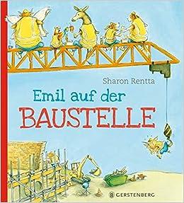 Emil Auf Der Baustelle Amazon De Sharon Rentta Bucher