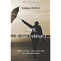 2019, Je me relève !: Après ce livre, vous serez une nouvelle personne !