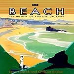 The Beach: The History of Paradise on Earth | Lena Lencek,Gideon Gideon