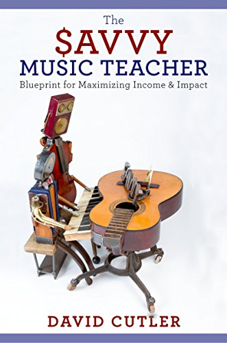 The Savvy Music Teacher: Blueprint for Maximizing Income & ()