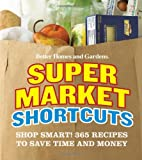 Better Homes and Gardens Supermarket Shortcuts: Shop Smart! 365 Recipes to Save Time and Money (Better Homes & Gardens)