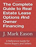 img - for The Complete Guide to Real Estate Lease Options And Owner Financing: A Reference Guide for Home Buyers and Sellers book / textbook / text book