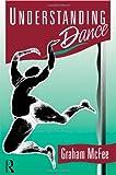 Understanding Dance, Graham McFee, 0415078105