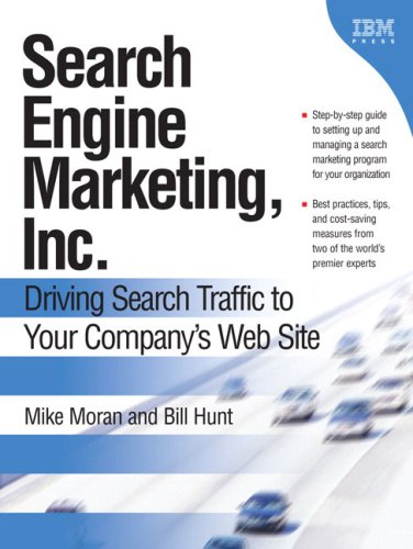 Search Engine Marketing, Inc.: Driving Search Traffic to Your Company's Web -