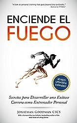 Enciende el Fuego: Secretos para Desarrollar una Exitosa Carrera como Entrenador Personal (Spanish Edition)