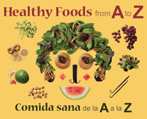 Healthy Foods from A to Z: Comida sana de la A a la Z by Moonstone Press LLC