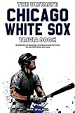 The Ultimate Chicago White Sox Trivia Book: A
