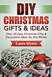 DIY Christmas Gifts & Ideas: Over 30 Easy Christmas Gifts & Decoration Ideas for this Winter (Do It Yourself, Christmas, Gifts, Holiday Season, Presents, ... Homemade, Arts & Crafts, Quick & Easy)