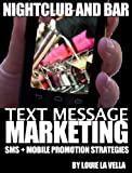 Text Message Mobile Marketing for Nightclubs and Bars: Promoting Your Venue With SMS offers